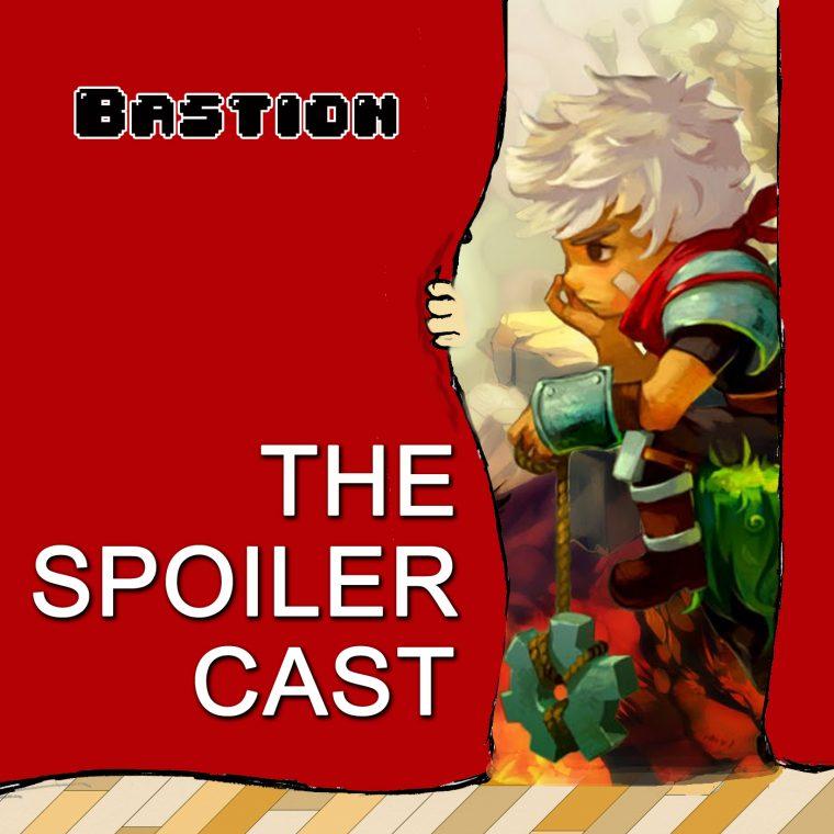 Bastion SpoilerCast Spoiler Cast