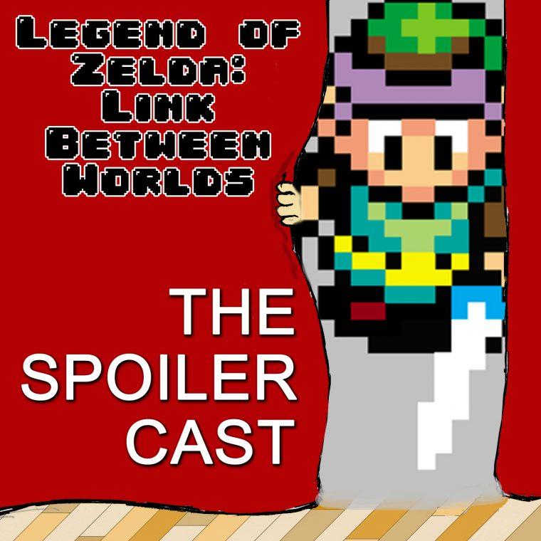 Zelda Link Between Worlds spoilercast