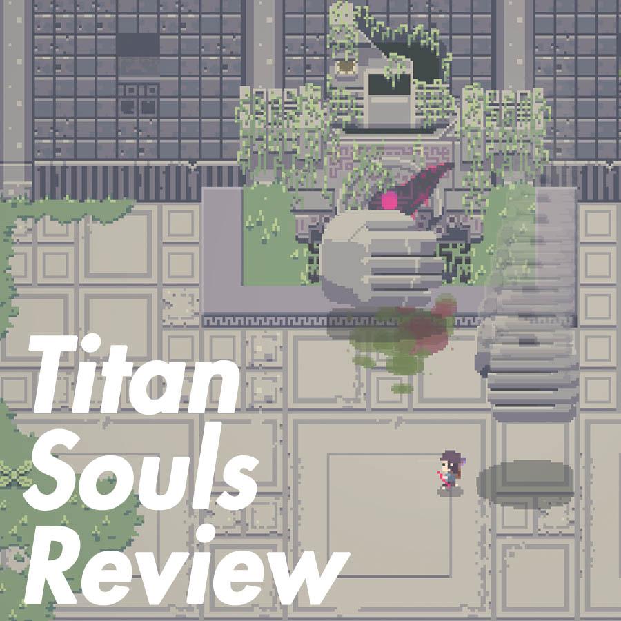 Titan Souls Walkthrough & Review