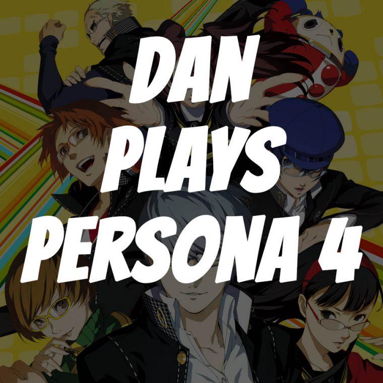 Dan plays Persona 4